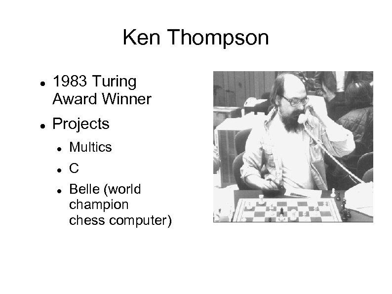 Ken Thompson 1983 Turing Award Winner Projects Multics C Belle (world champion chess computer)
