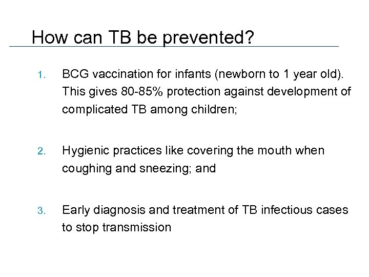 How can TB be prevented? 1. BCG vaccination for infants (newborn to 1 year