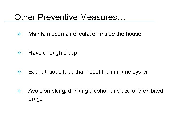 Other Preventive Measures… v Maintain open air circulation inside the house v Have enough