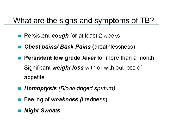 What are the signs and symptoms of TB? n Persistent cough for at least