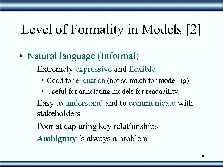Level of Formality in Models [2] • Natural language (Informal) – Extremely expressive and