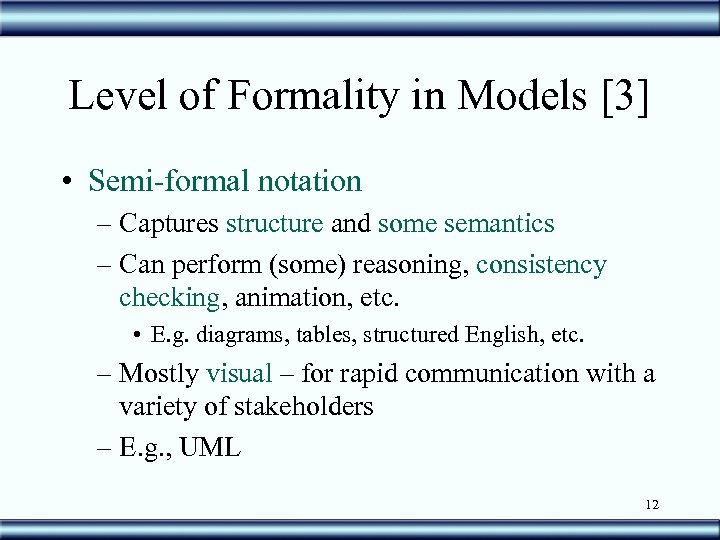 Level of Formality in Models [3] • Semi-formal notation – Captures structure and some