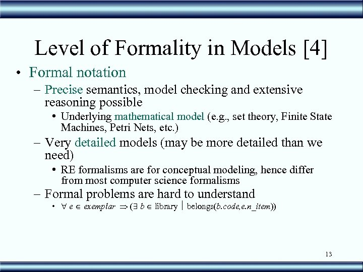 Level of Formality in Models [4] • Formal notation – Precise semantics, model checking