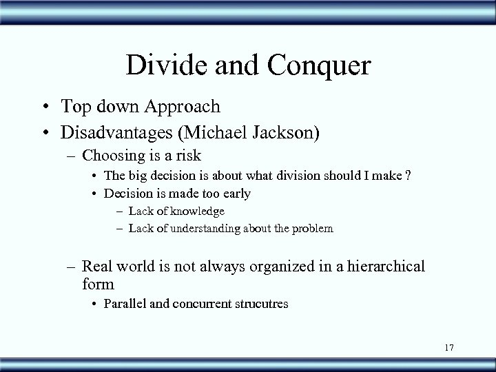 Divide and Conquer • Top down Approach • Disadvantages (Michael Jackson) – Choosing is