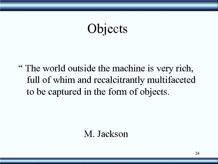 "Objects "" The world outside the machine is very rich, full of whim and"