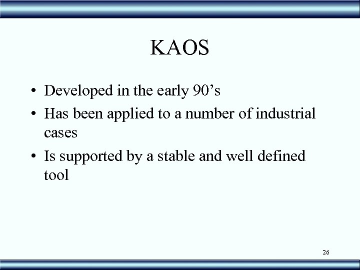 KAOS • Developed in the early 90's • Has been applied to a number