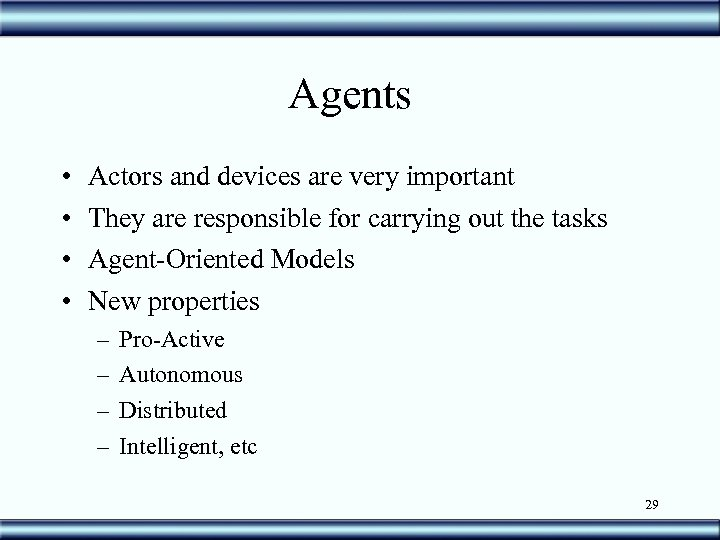 Agents • • Actors and devices are very important They are responsible for carrying