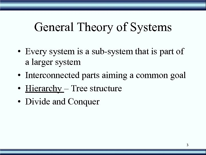 General Theory of Systems • Every system is a sub-system that is part of