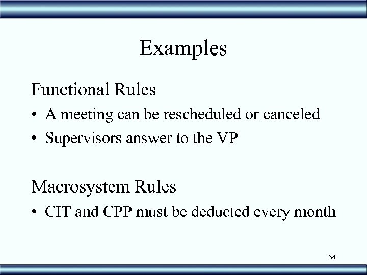 Examples Functional Rules • A meeting can be rescheduled or canceled • Supervisors answer