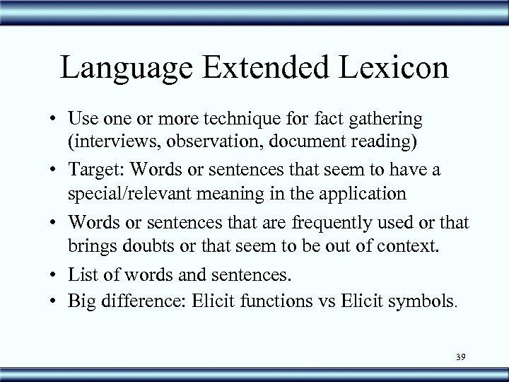 Language Extended Lexicon • Use one or more technique for fact gathering (interviews, observation,