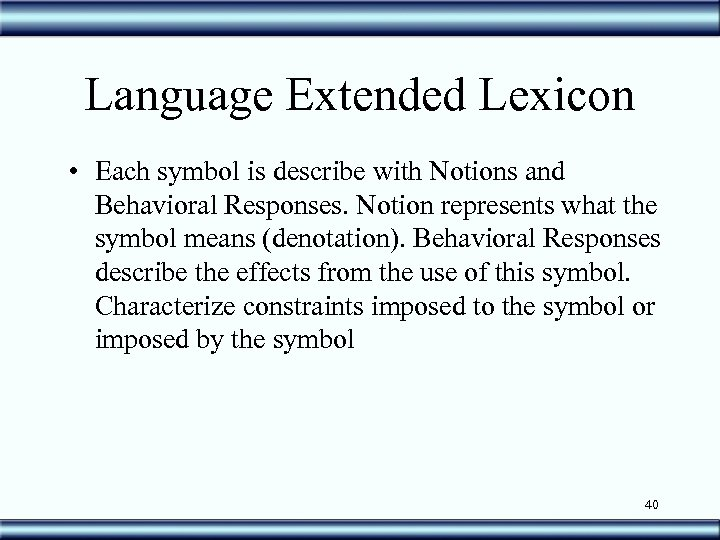 Language Extended Lexicon • Each symbol is describe with Notions and Behavioral Responses. Notion