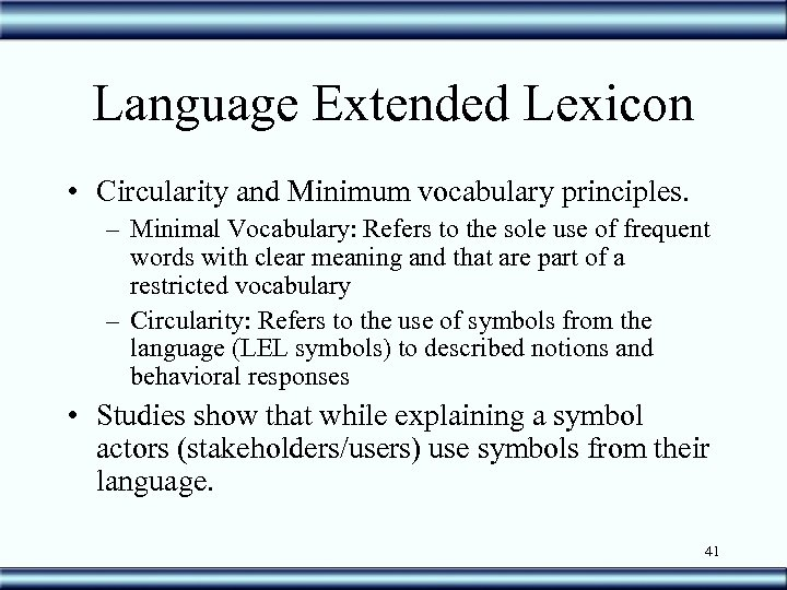 Language Extended Lexicon • Circularity and Minimum vocabulary principles. – Minimal Vocabulary: Refers to