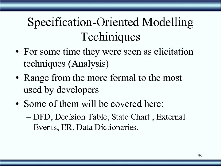 Specification-Oriented Modelling Techiniques • For some time they were seen as elicitation techniques (Analysis)