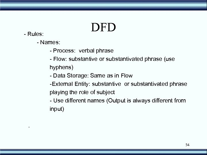 DFD - Rules: - Names: - Process: verbal phrase - Flow: substantive or substantivated