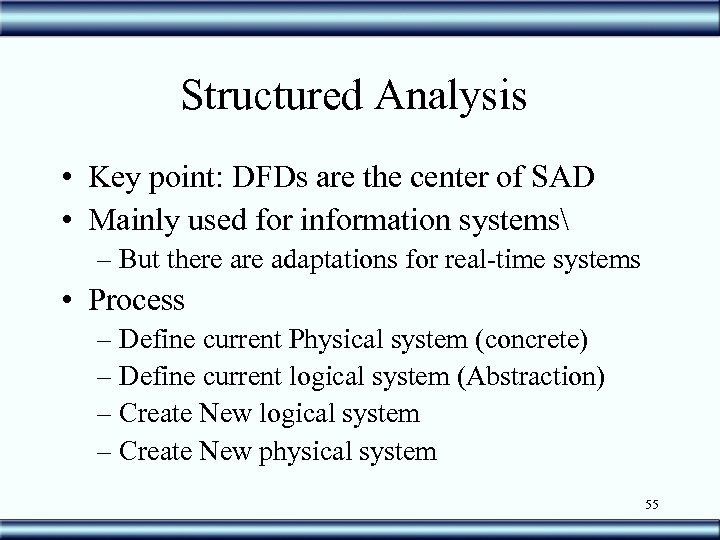 Structured Analysis • Key point: DFDs are the center of SAD • Mainly used