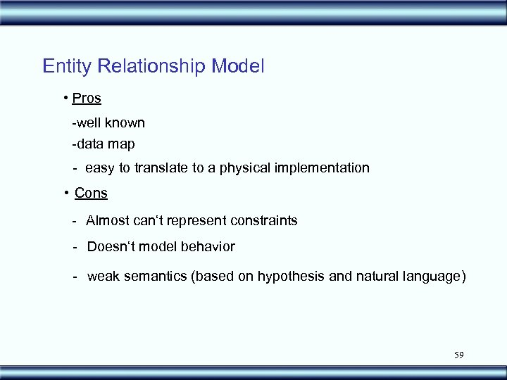 Entity Relationship Model • Pros -well known -data map - easy to translate to