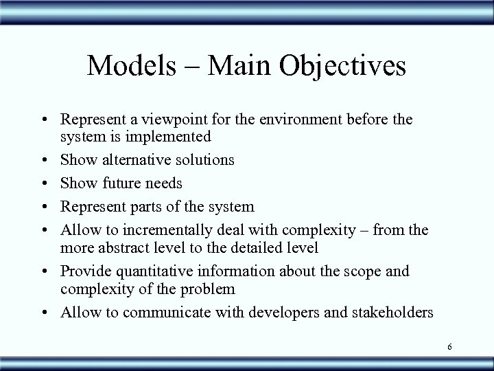 Models – Main Objectives • Represent a viewpoint for the environment before the system