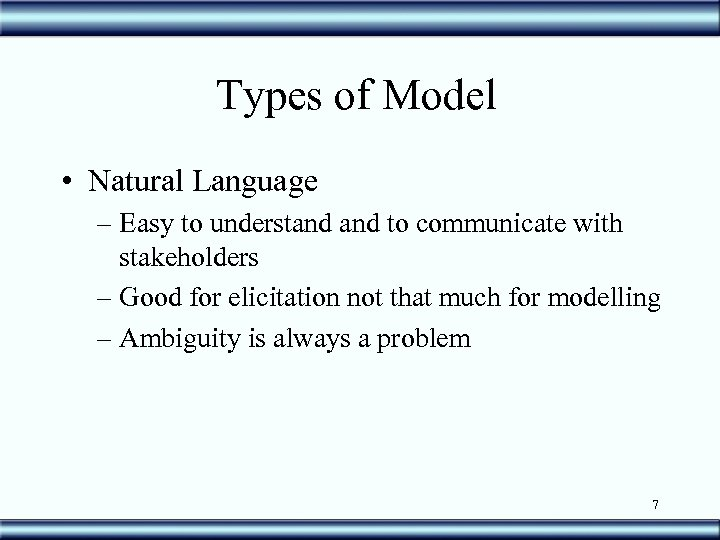 Types of Model • Natural Language – Easy to understand to communicate with stakeholders