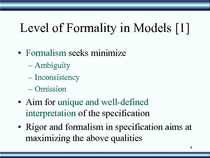 Level of Formality in Models [1] • Formalism seeks minimize – Ambiguity – Inconsistency