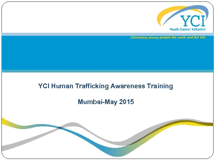 Educating young people for work and for life YCI Human Trafficking Awareness Training Mumbai-May