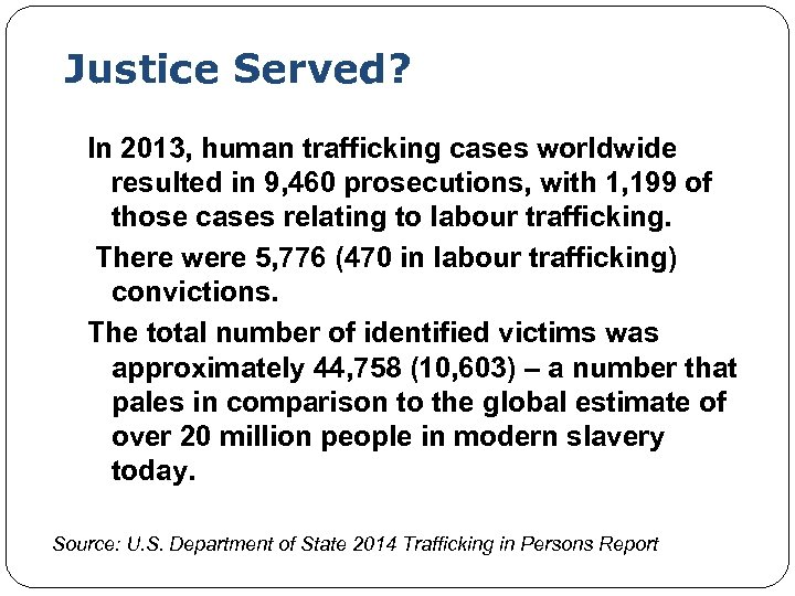 Justice Served? In 2013, human trafficking cases worldwide resulted in 9, 460 prosecutions, with