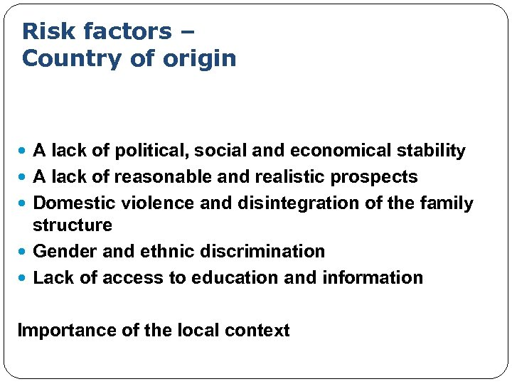 Risk factors – Country of origin A lack of political, social and economical stability