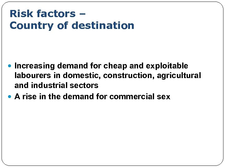 Risk factors – Country of destination Increasing demand for cheap and exploitable labourers in