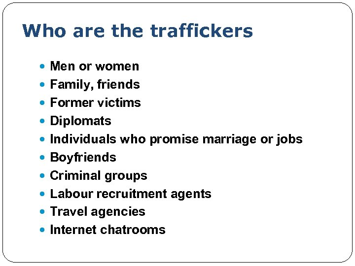 Who are the traffickers Men or women Family, friends Former victims Diplomats Individuals who
