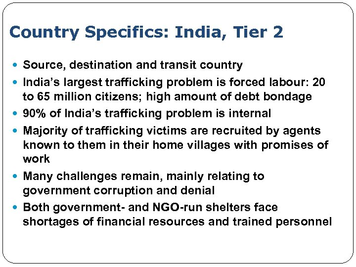 Country Specifics: India, Tier 2 Source, destination and transit country India's largest trafficking problem