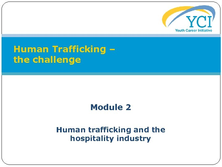 Human Trafficking – the challenge Module 2 Human trafficking and the hospitality industry