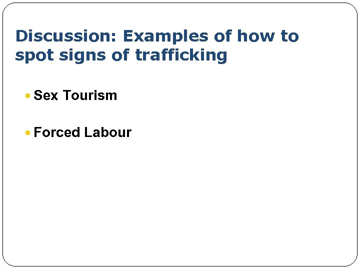 Discussion: Examples of how to spot signs of trafficking Sex Tourism Forced Labour