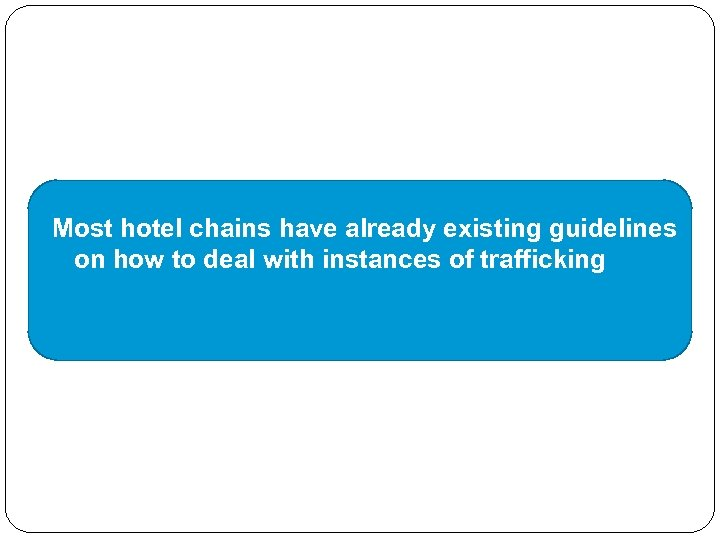 Most hotel chains have already existing guidelines on how to deal with instances of