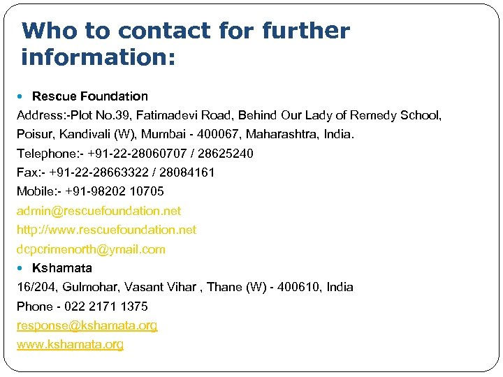 Who to contact for further information: Rescue Foundation Address: -Plot No. 39, Fatimadevi Road,