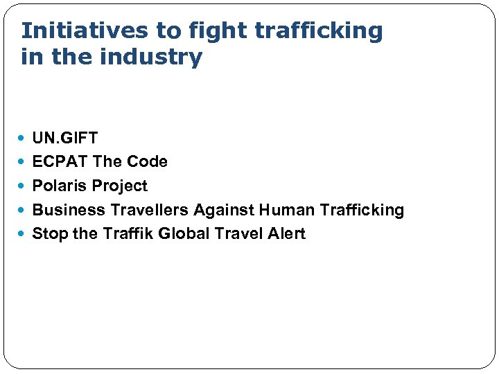 Initiatives to fight trafficking in the industry UN. GIFT ECPAT The Code Polaris Project