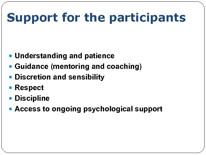 Support for the participants Understanding and patience Guidance (mentoring and coaching) Discretion and sensibility
