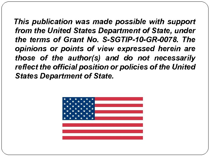 This publication was made possible with support from the United States Department of State,