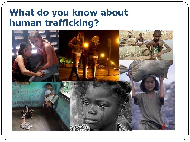 What do you know about human trafficking?
