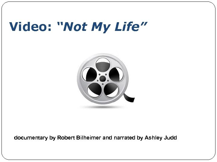 """Video: """"Not My Life"""" documentary by Robert Bilheimer and narrated by Ashley Judd"""