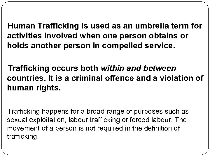 Human Trafficking is used as an umbrella term for activities involved when one person