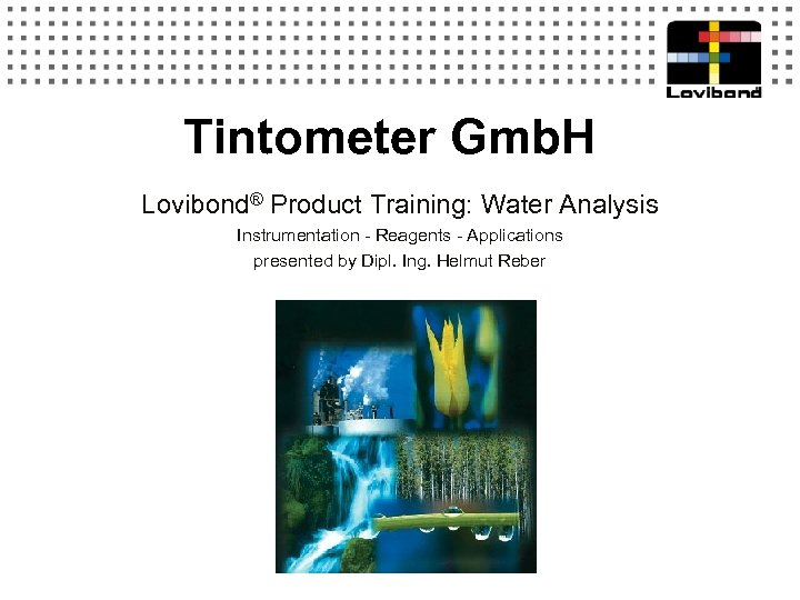 Tintometer Gmb. H Lovibond® Product Training: Water Analysis Instrumentation - Reagents - Applications presented