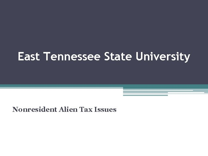 East Tennessee State University Nonresident Alien Tax Issues