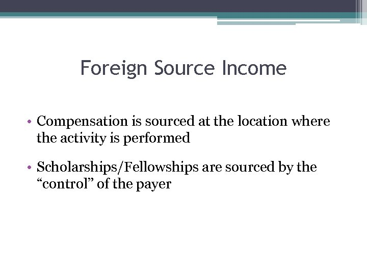 Foreign Source Income • Compensation is sourced at the location where the activity is