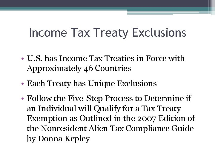 Income Tax Treaty Exclusions • U. S. has Income Tax Treaties in Force with