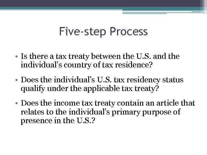 Five-step Process • Is there a tax treaty between the U. S. and the