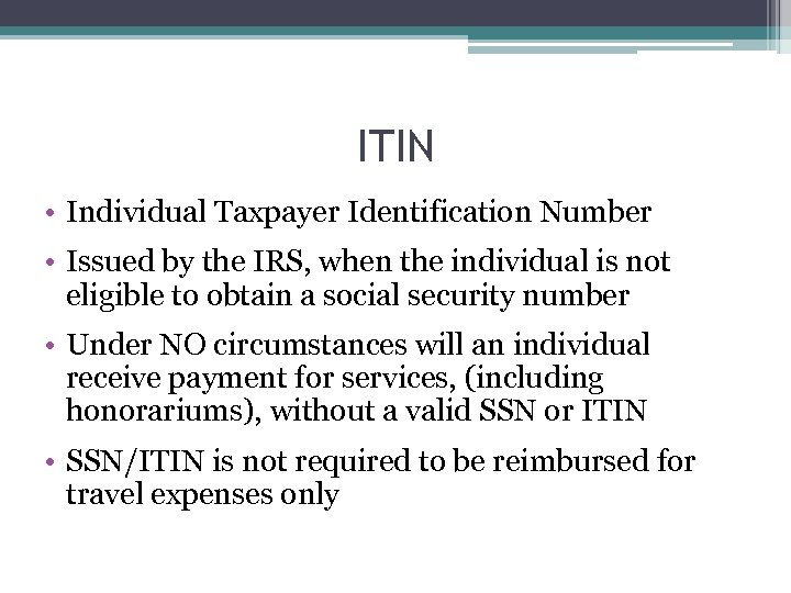 ITIN • Individual Taxpayer Identification Number • Issued by the IRS, when the individual