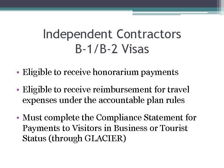 Independent Contractors B-1/B-2 Visas • Eligible to receive honorarium payments • Eligible to receive
