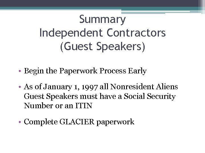 Summary Independent Contractors (Guest Speakers) • Begin the Paperwork Process Early • As of