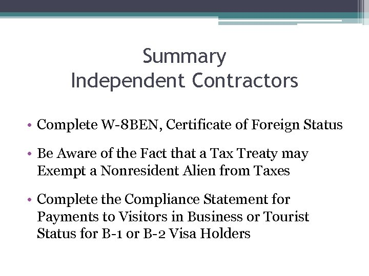 Summary Independent Contractors • Complete W-8 BEN, Certificate of Foreign Status • Be Aware