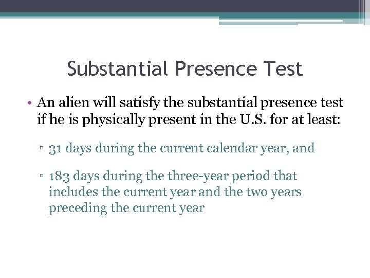 Substantial Presence Test • An alien will satisfy the substantial presence test if he