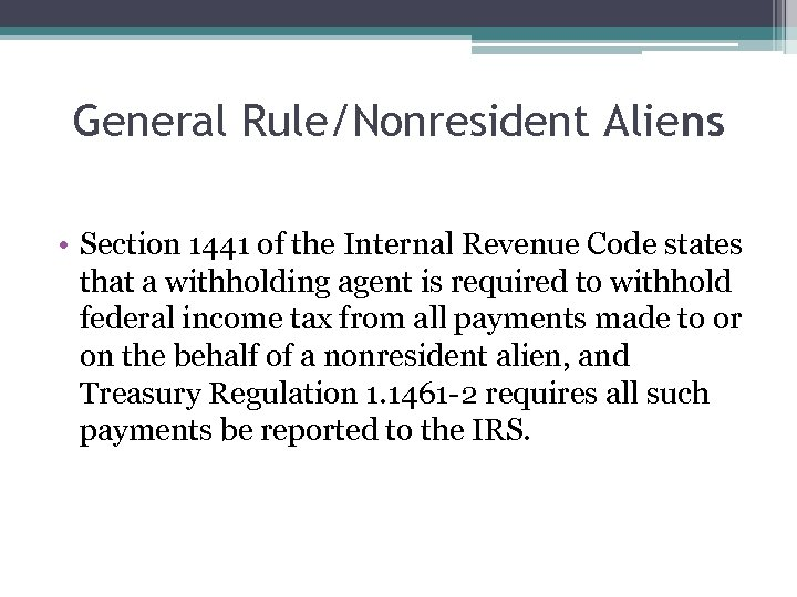 General Rule/Nonresident Aliens • Section 1441 of the Internal Revenue Code states that a